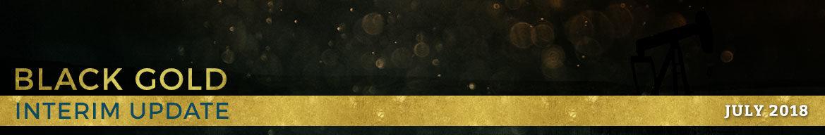 Black Gold: July 5, 2018 Interim Update