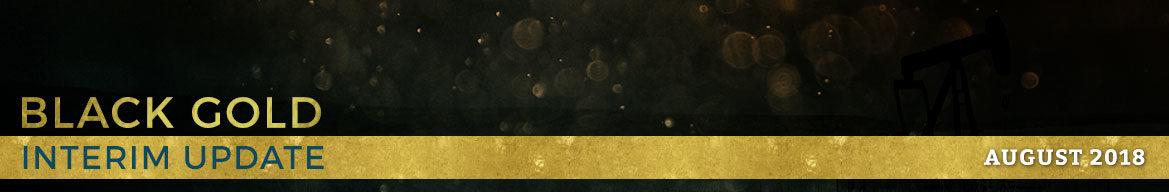 Black Gold: August 9, 2018 Interim Update